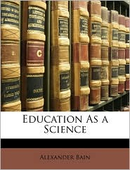 Education as a Science - Alexander Bain