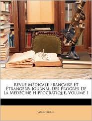 Revue M dicale Fran aise Et trang re: Journal Des Progr s De La M decine Hippocratique, Volume 1 - Anonymous