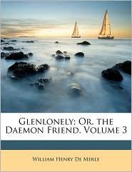 Glenlonely; Or, the Daemon Friend, Volume 3 - William Henry De Merle
