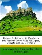 Morales Et Politiques, Académie Des Sciences: Séances Et Travaux De L´académie Des Sciences Morales Et Politiques, Compte Rendu, Volume 2