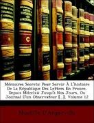 D´Angerville, Mouffle: Mémoires Secrets: Pour Servir À L´histoire De La République Des Lettres En France, Depuis Mdcclxii Jusqu´à Nos Jours, Ou Journal D´un Observateur [...], Volume 12