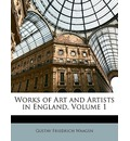 Works of Art and Artists in England, Volume 1 - Gustav Friedrich Waagen
