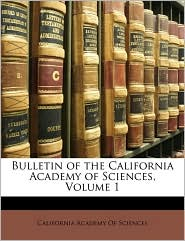 Bulletin of the California Academy of Sciences, Volume 1 - Created by California Academy of Sciences