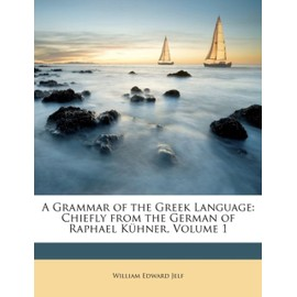 A Grammar of the Greek Language: Chiefly from the German of Raphael Kühner, Volume 1 - William Edward Jelf