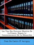 Auvigny, Jean Du Castre D´: Les Vies Des Hommes Illustres De La France, Depuis Le Commencement De La Monarchie
