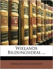 Wielands Bildungsideal. - Hermann Emil Hamann