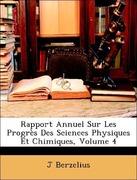 Berzelius, J: Rapport Annuel Sur Les Progrès Des Sciences Physiques Et Chimiques, Volume 4