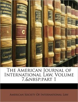 The American Journal of International Law, Volume 7, Part 1 - Created by S American Society of International Law