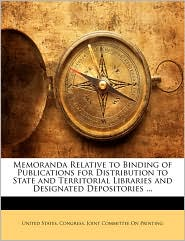 Memoranda Relative to Binding of Publications for Distribution to State and Territorial Libraries and Designated Depositories ... - Created by United States. United States. Congress. Joint Committee