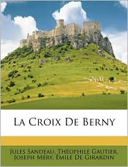 La Croix De Berny - Jules Sandeau, Theophile Gautier, Joseph M ry