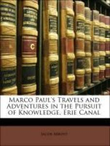 Marco Paul´s Travels and Adventures in the Pursuit of Knowledge. Erie Canal als Taschenbuch von Jacob Abbott