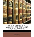 Robert's Semi-Monthly Magazine for Town and Country, Volume 2 - Anonymous