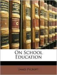 On School Education - James Pycroft