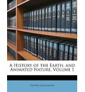 A History of the Earth, and Animated Nature, Volume 1 - Oliver Goldsmith