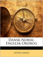 Dansk-Norsk-Engelsk-Ordbog - Anton Larsen