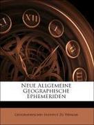Geographisches Institut Zu Weimar: Neue Allgemeine Geographische Ephemeriden