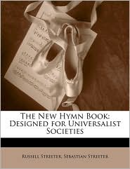 The New Hymn Book: Designed for Universalist Societies - Russell Streeter, Sebastian Streeter
