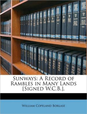Sunways: A Record of Rambles in Many Lands [Signed W.C.B.]. - William Copeland Borlase