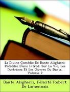 Alighieri, Dante;De Lamennais, Félicité Robert: La Divine Comédie De Dante Alighieri: Précédée D´une Introd. Sur La Vie, Les Doctrines Et Les OEuvres Du Dante, Volume 2