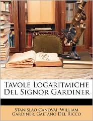 Tavole Logaritmiche Del Signor Gardiner - Stanislao Canovai, William Gardiner, Gaetano Del Ricco
