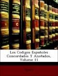 Spain: Los Codigos Españoles Concordados Y Anotados, Volume 11
