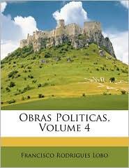 Obras Politicas, Volume 4 - Francisco Rodrigues Lobo