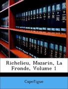 Capefigue: Richelieu, Mazarin, La Fronde, Volume 1