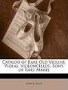Catalog of Rare Old Violins, Violas, Violoncellos, Bows of Rare Makes - Lyon & Healy