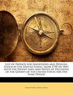 List of Patents for Inventions and Designs: Issued by the United States, from 1790 to 1847, with the Patent Laws and Notes of Decisions of the Courts
