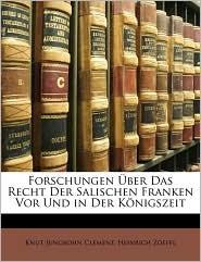 Forschungen Uber Das Recht Der Salischen Franken VOR Und in Der Konigszeit - Knut Jungbohn Clement, Heinrich Zoepfl