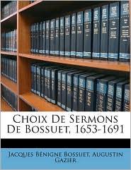 Choix de Sermons de Bossuet, 1653-1691 - Jacques-Benigne Bossuet, Augustin Gazier