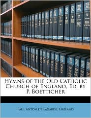 Hymns of the Old Catholic Church of England, Ed. by P. Boetticher - Paul Anton De Lagarde, David England