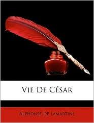 Vie de Csar - Alphonse De Lamartine