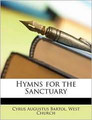 Hymns for the Sanctuary - Cyrus Augustus Bartol, West Church