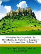 de Bourrienne, Louis Antoine Fauvelet: Mémoires Sur Napoléon, Le Directoire, Le Consulat, L´empire Et La Restauration, Volume 9