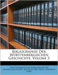 Bibliographie Der Wurttembergischen Geschichte, Volume 3 - Wrttembergische Komm Landesgeschichte, Heinrich Ihme, Wilhelm Von Heyd