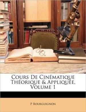 Cours De Cin matique Th orique & Appliqu e, Volume 1 - P Bourguignon