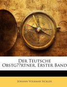 Sickler, Johann Volkmar: Der Teutsche Obstgärtner, Erster Band
