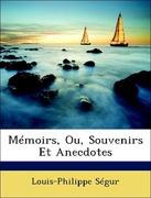 Ségur, Louis-Philippe: Mémoirs, Ou, Souvenirs Et Anecdotes
