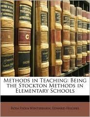Methods in Teaching: Being the Stockton Methods in Elementary Schools - Rosa Viola Winterburn, Edward Hughes