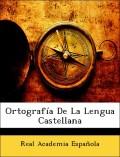 Española, Real Academia: Ortografía De La Lengua Castellana