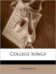College Songs - Anonymous