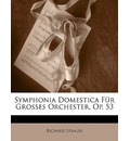 Symphonia Domestica Fur Grosses Orchester, Op. 53 - Richard Strauss