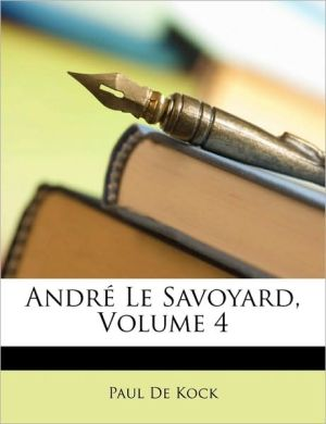 Andre Le Savoyard, Volume 4 - Paul De Kock