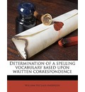 Determination of a Spelling Vocabulary Based Upon Written Correspondence - William Niclaus Andersen
