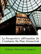 Lambert, Johann Heinrich: La Perspective Affranchie De L´embaras Du Plan Géometral