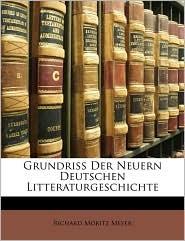 Grundriss Der Neuern Deutschen Litteraturgeschichte - Richard Moritz Meyer