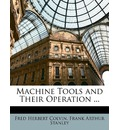 Machine Tools and Their Operation ... - Fred Herbert Colvin