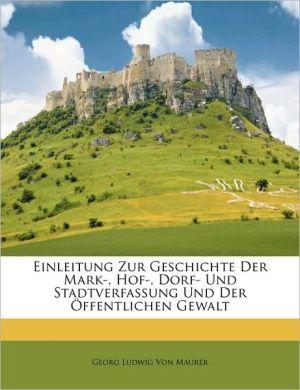 Einleitung Zur Geschichte Der Mark, Hof, Dorf- Und Stadtverfassung Und Der ffentlichen Gewalt - Georg Ludwig Von Maurer