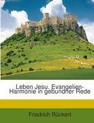Rückert, Friedrich: Leben Jesu. Evangelien-Harmonie in gebundner Rede
